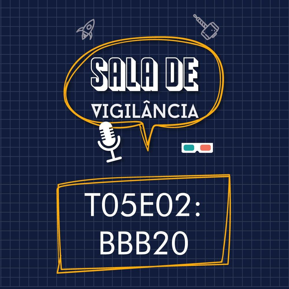 Sala de Vigilância – T05E02 – BBB20