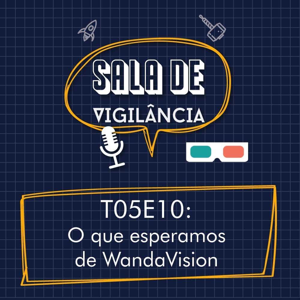 Sala de Vigilância – T06E01 – O que esperamos de WandaVision ?!?!?