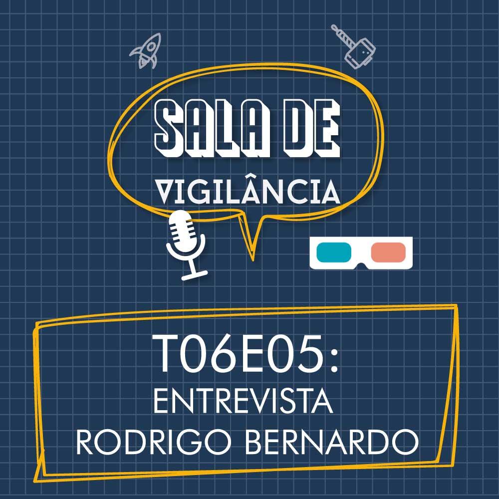 Sala de Vigilância T06E05 – Rodrigo Bernardo