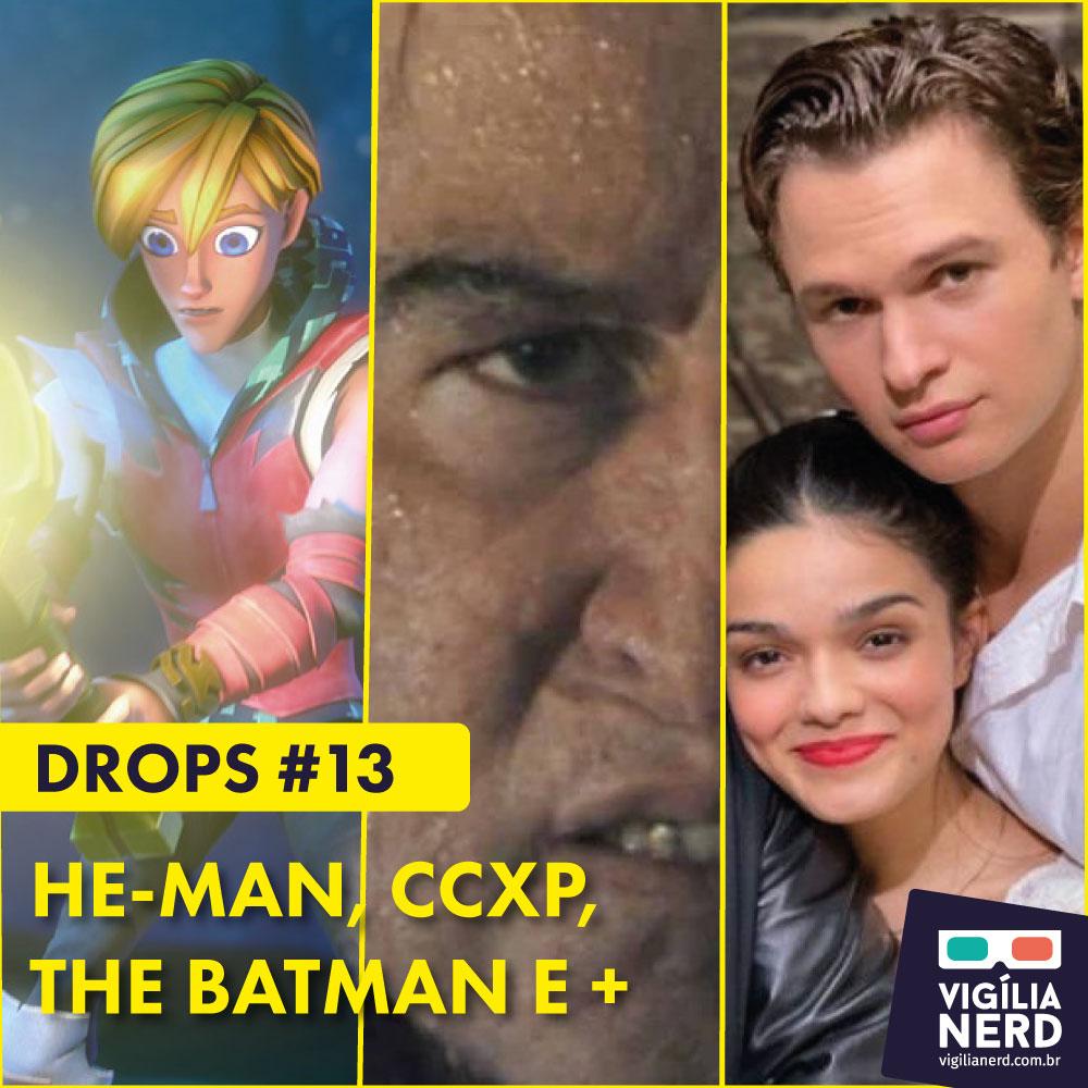 DROPS DA VIGÍLIA #13: HE-MAN, CCXP, THE BATMAN E +