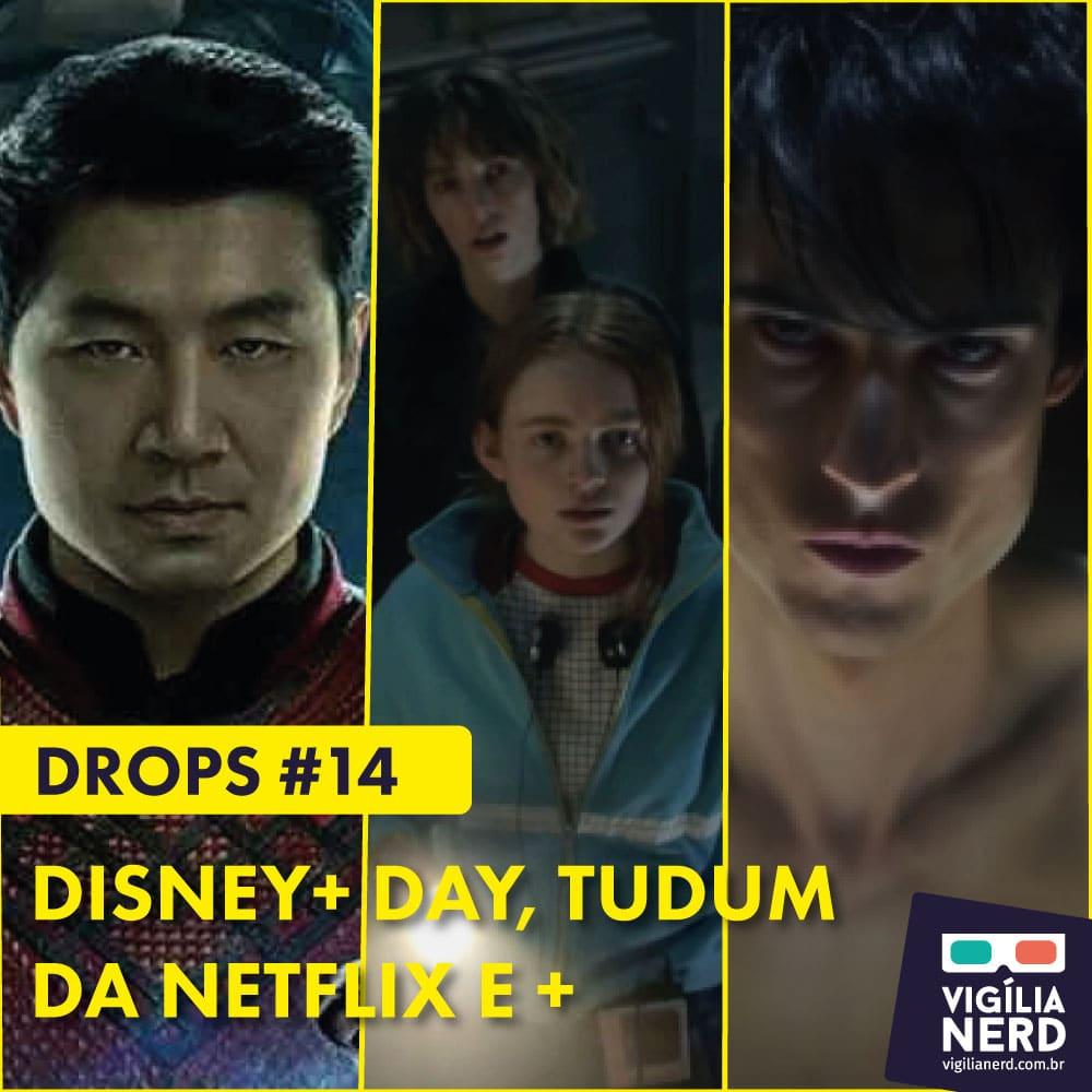 DROPS DA VIGÍLIA #14: DISNEY+ DAY, TUDUM DA NETFLIX E +