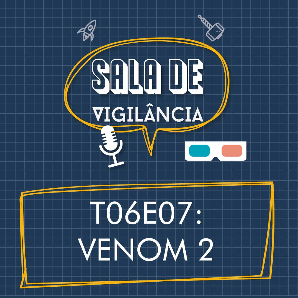 Sala de Vigilância T06E07 – Venom: Tempo de Carnificina
