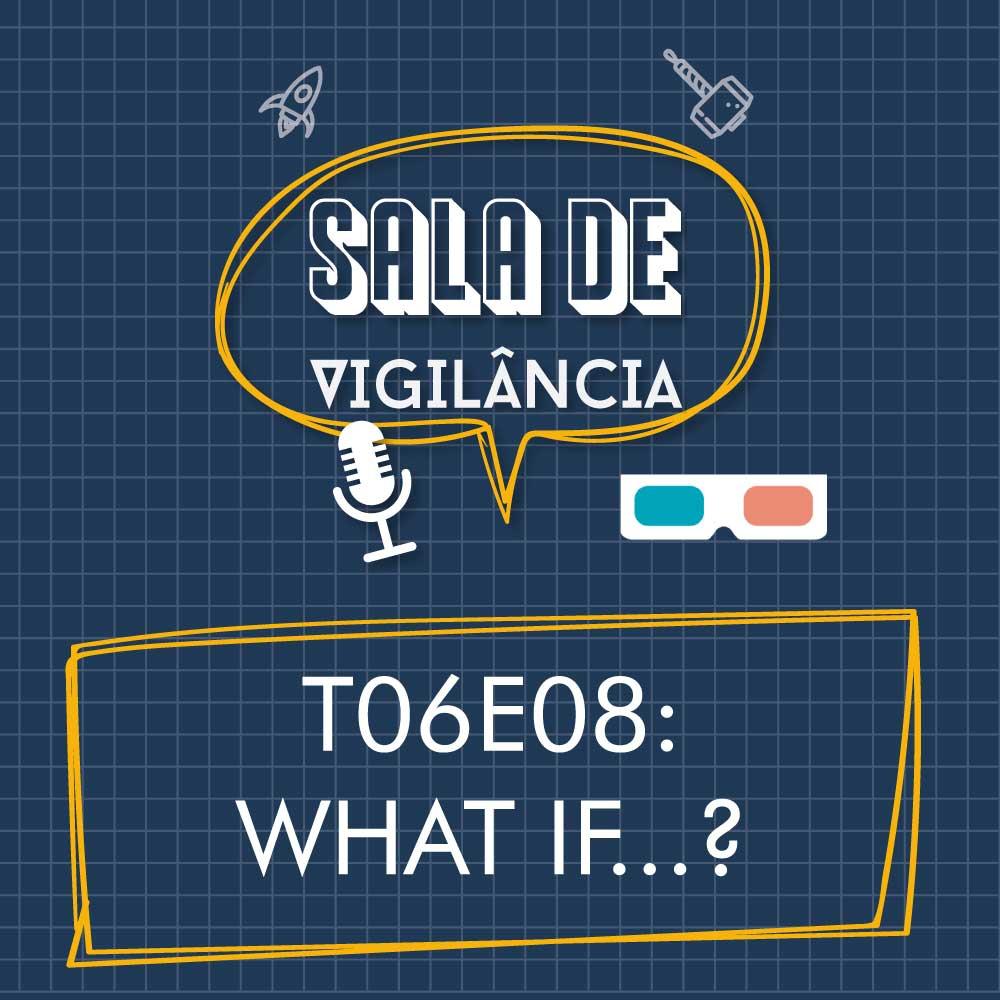 Sala de Vigilância T06E08 – What If…?