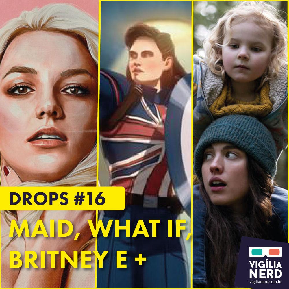 DROPS DA VIGÍLIA #16: MAID, WHAT IF…?, DC Fandome, BRITNEY SPEARS E +